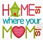 Home Is Where Your Mom Is Applique