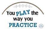 Football You Play The Way You Practice