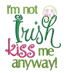 I'm not Irish Kiss Me Anyway