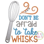 Don't Be Afraid to Take Whisks Embroidery