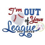 I'm Out of Your League Applique