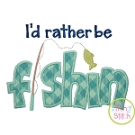 I'd Rather Be Fishin Applique