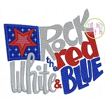 Rock the Red White and Blue Applique